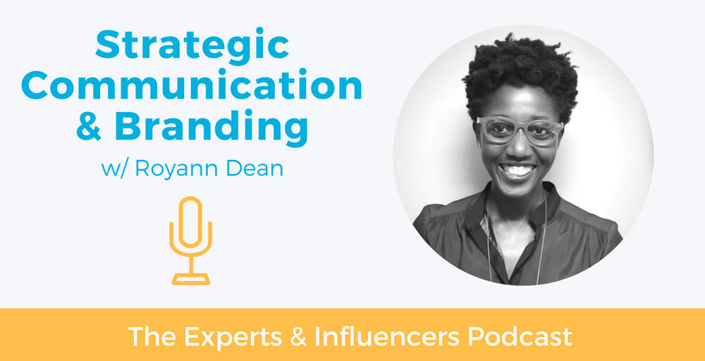 014: Strategic Communication & Branding w/ Royann Dean
