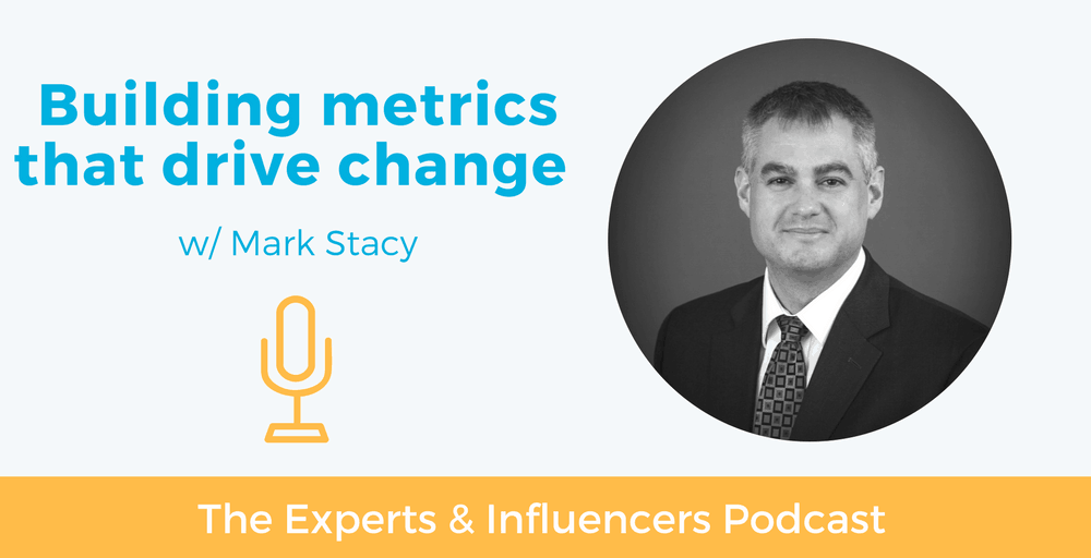 017: Building metrics that drive change w/ Mark Stacy